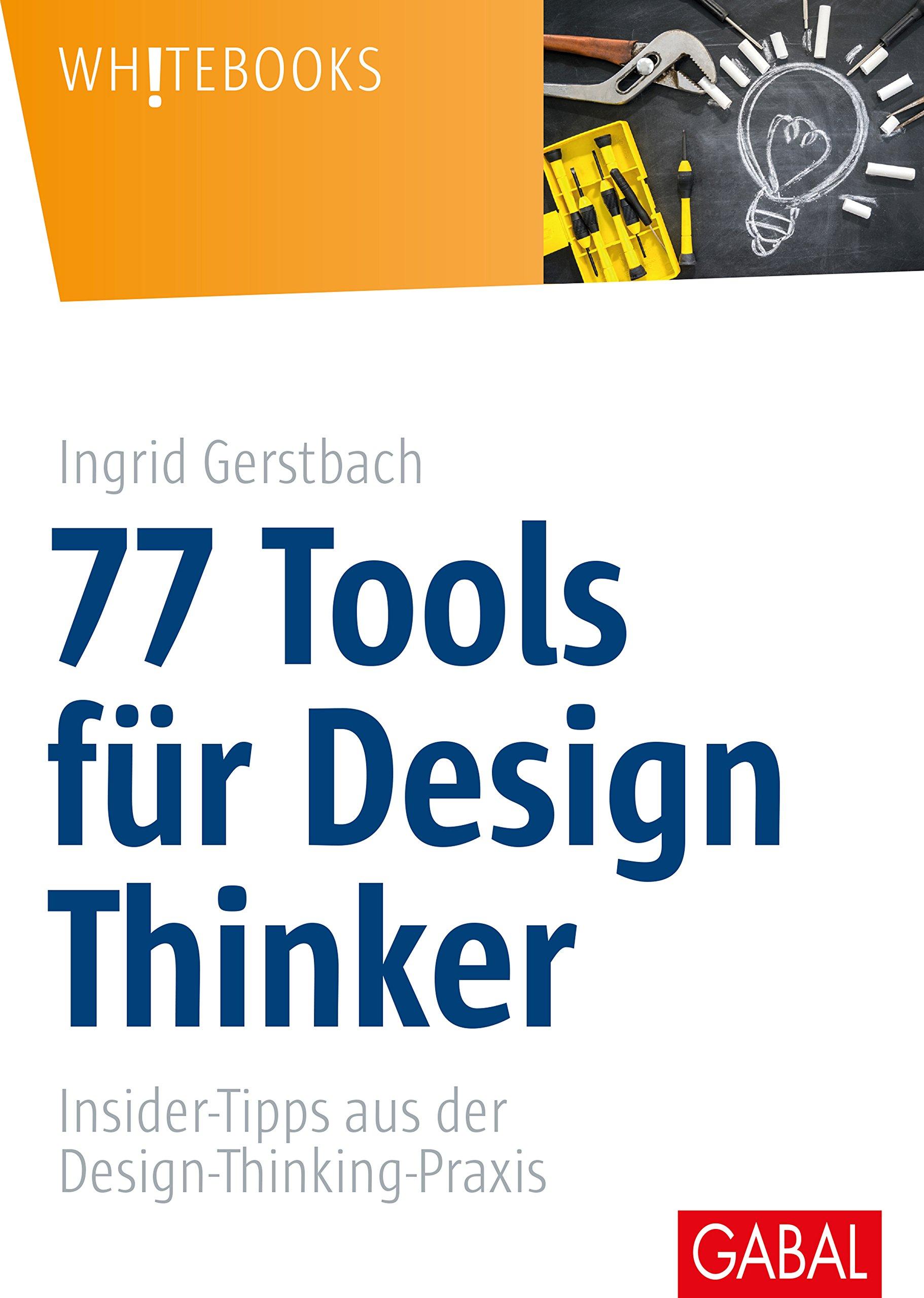 77 Tools Für Design Thinker  Insider Tipps Aus Der Design Thinking Praxis  Whitebooks