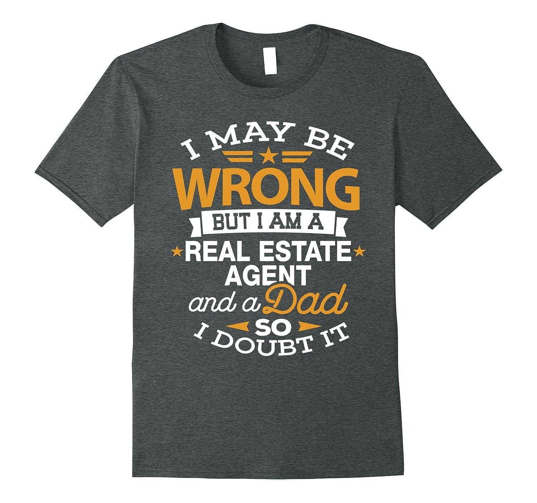 Real estate agent Dad Shirt I May Be Wrong Daddy Realtor Tee