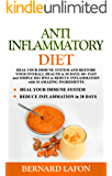 ANTI INFLAMMATORY DIET: HEAL YOUR IMMUNE SYSTEM AND RESTORE YOUR OVERALL HEALTH in 30 DAYS: 60+ FAST and SIMPLE RECIPES to REDUCE INFLAMMATION with 10 AMAZING SUPERFOODS. 2nd edition.