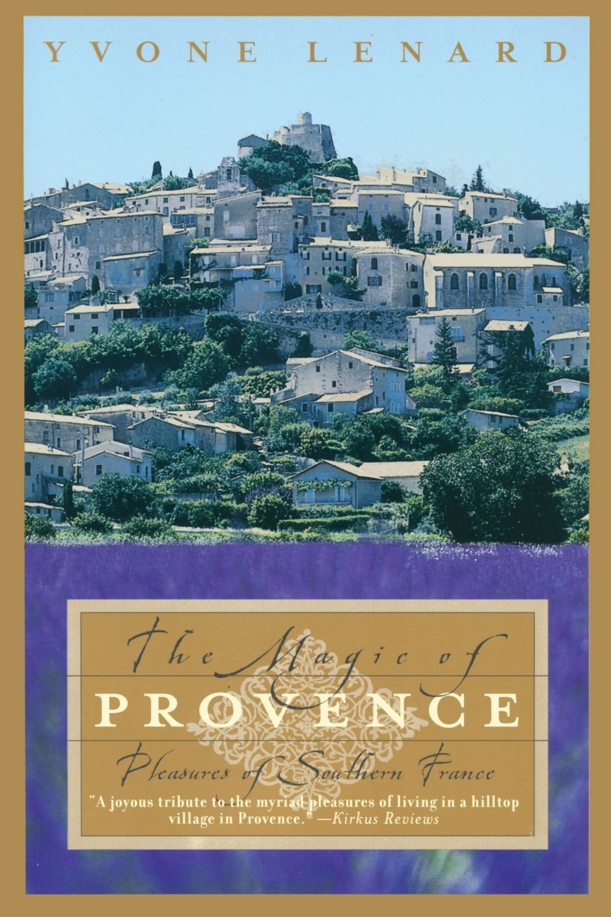The Magic of Provence: Pleasures of Southern France PDF