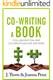 Co-writing a book: Collaboration and Co-creation for Authors (Books for Writers Book 7)