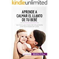 Aprende a calmar el llanto de tu bebé: Las claves para responder eficazmente a las necesidades de tu hijo (Salud y bienestar)
