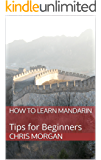 How to Learn Mandarin: Tips for Beginners (English Edition)
