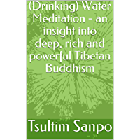 (Drinking) Water Meditation - an insight into deep, rich and powerful Tibetan Buddhism (English Edition)