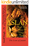 Discovering Aslan in 'The Magician's Nephew' by C. S. Lewis: The Lion of Judah - a devotional commentary on The Chronicles of Narnia