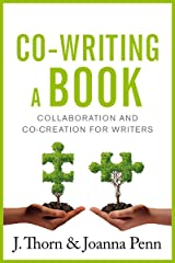 Co-writing a book: Collaboration and Co-creation for Authors (Books for Writers Book 7) Kindle Edition