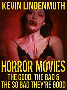 HORROR MOVIES - The Good, The Bad & the So Bad They're Good