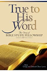 True to His Word: The Story of Bible Study Fellowship (BSF) Kindle Edition