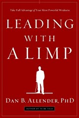 Leading with a Limp: Take Full Advantage of Your Most Powerful Weakness Paperback