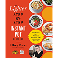 The Lighter Step-By-Step Instant Pot Cookbook: Easy Recipes for a Slimmer, Healthier You ¿ With Photographs of Every…
