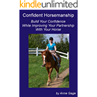 Confident Horsemanship: Build Your Confidence While Improving Your Partnership with Your Horse