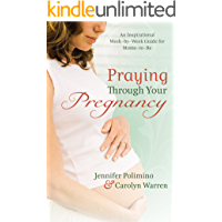 Praying Through Your Pregnancy: An Inspirational Week-by-Week Guide for Moms-to-Be