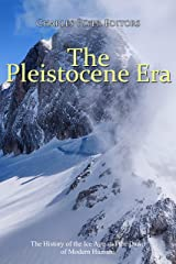 The Pleistocene Era: The History of the Ice Age and the Dawn of Modern Humans Kindle Edition
