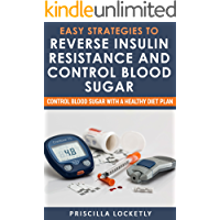 Easy Strategies to Reverse Insulin Resistance And Control Blood Sugar: Control blood sugar with a healthy diet plan