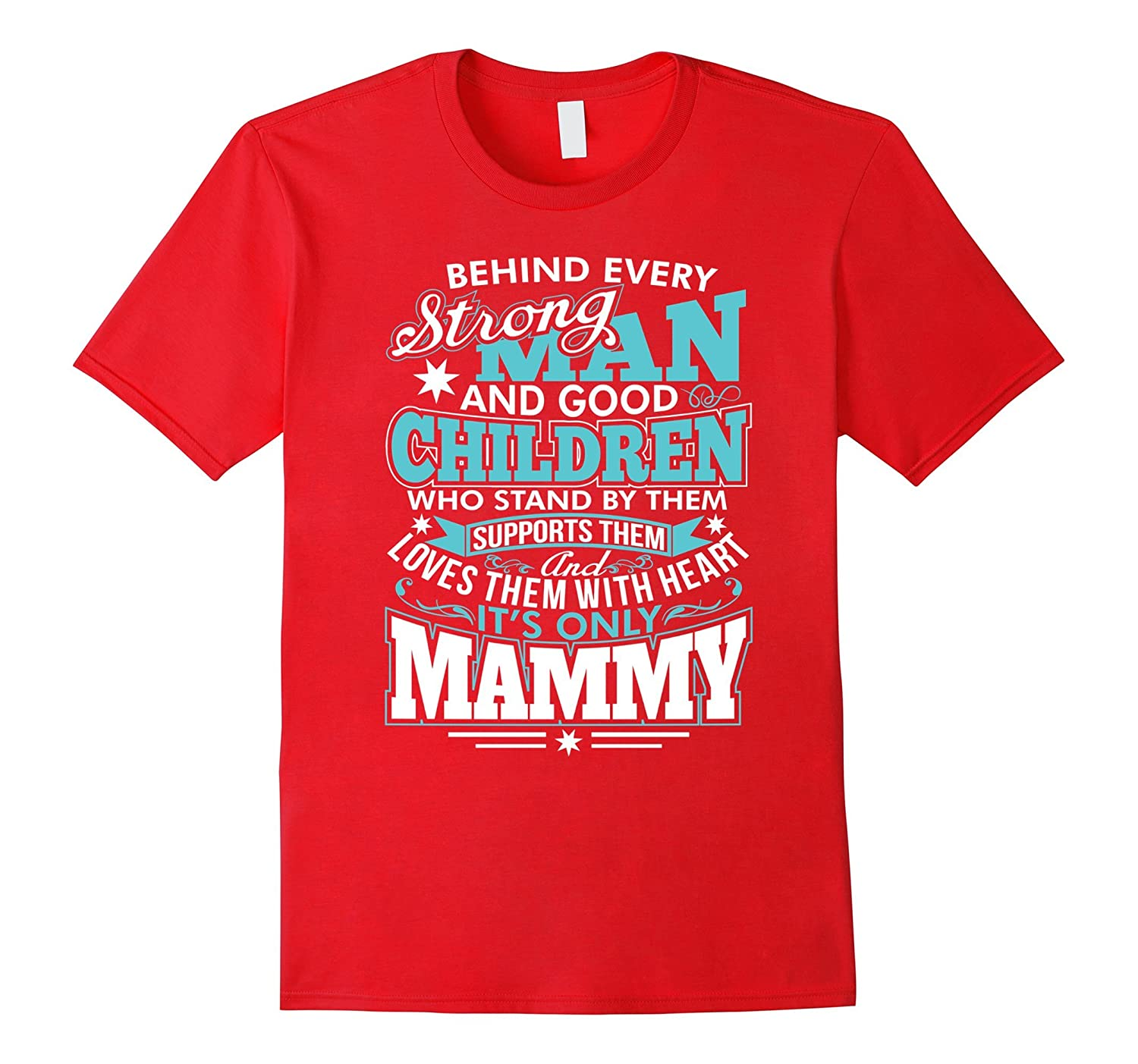 Behind Every Strong Man and Good Children its only Mammy T-TH