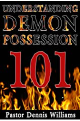 Understanding Demon Possession 101 Kindle Edition