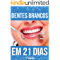 Dentes Brancos em 21 Dias: O Guia Definitivo de Clareamento Dental em Casa - Natural e Seguro