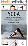 Yoga: The Top 100 Best Yoga Poses: Relieve Stress, Increase Flexibility, and Gain Strength (Yoga Postures Poses…