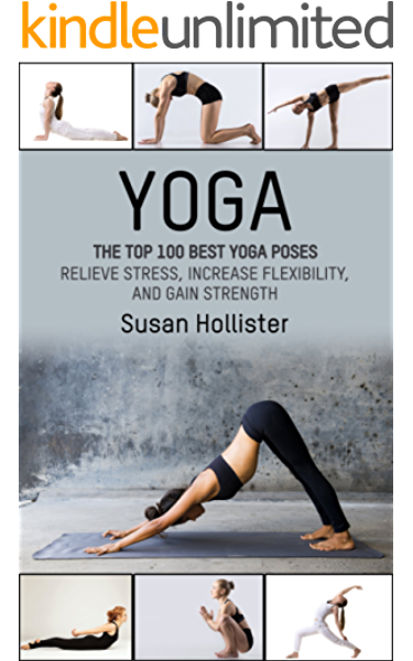 Yoga The Top 100 Best Yoga Poses Relieve Stress Increase Flexibility And Gain Strength Yoga Postures Poses Exercises Techniques And Guide For Healing Strengthening And Stress Relief Book 1 Kindle