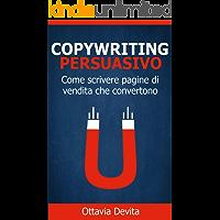 Copywriting Persuasivo: Come scrivere potenti pagine di vendita che convertono con l'uso del Copywriting