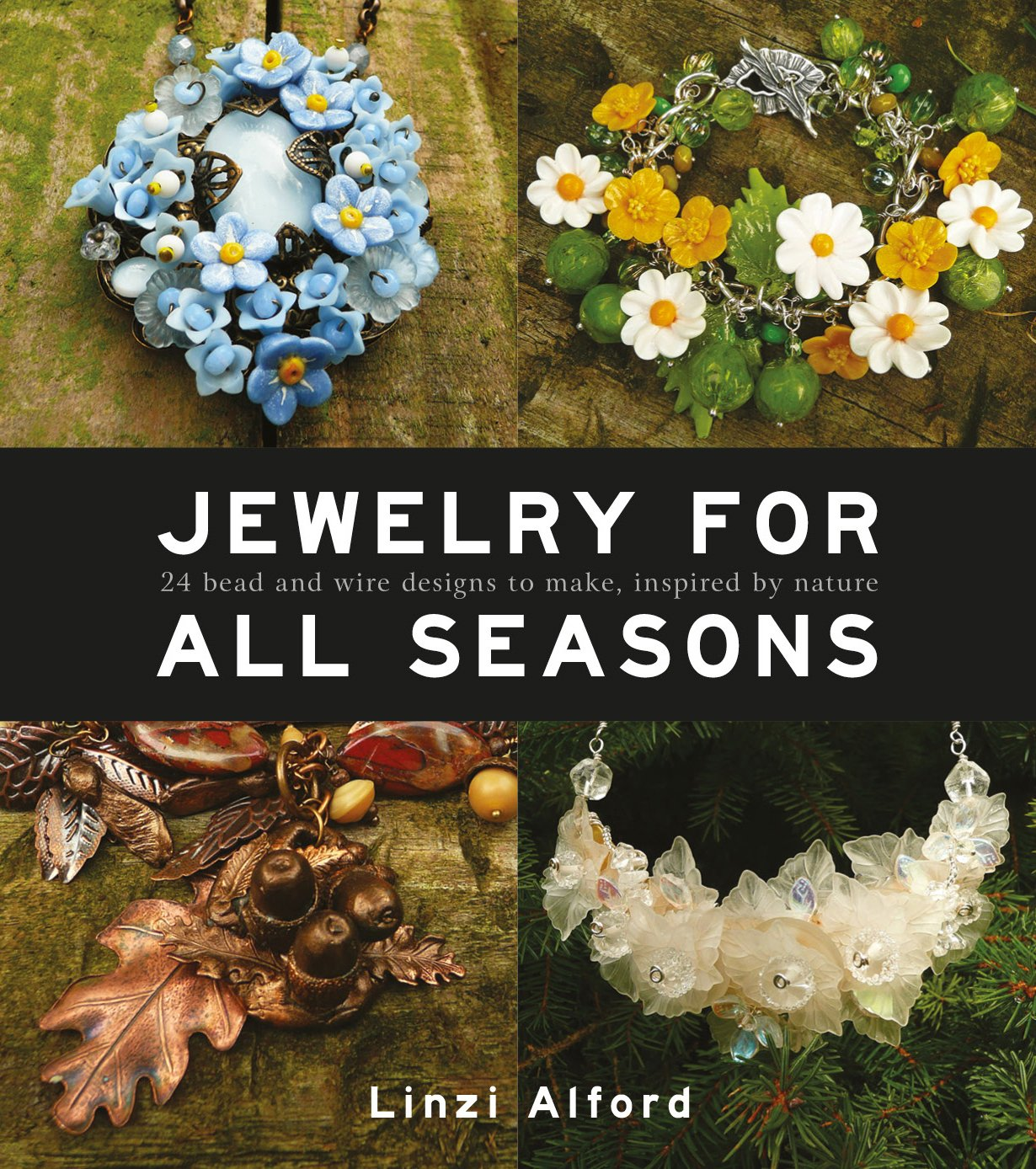 Jewelry for All Seasons: 24 Bead and Wire Designs Inspired by Nature