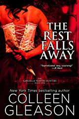 The Rest Falls Away: Victoria Book 1 (The Gardella Vampire Hunters: Victoria) Kindle Edition