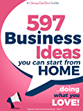597 Business Ideas You can Start from Home - doing what you LOVE! (Beginner Internet Marketing Series) (English Edition)