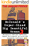The Jaguar Prince: McDonald's BBW and the Classy Jaguar Billionaire in Suits and Expensive Cufflinks (Nagua, Shapeshifter, BBW, MMF) (McDonald's Super-Sized Big Beautiful Woman Book 3)