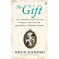 The Gift: Ten spiritual lessons for the modern world from my Grandfather, Mahatma Gandhi