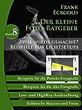 Wie wirds gemacht? - Beispiele für Lichtsetups: Folge 8 des kleinen Foto-Ratgebers (Der kleine Foto-Ratgeber)