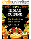 Indian Cuisine:The Step-by-Step Indian Instant Pot Cookbook: Traditional Indian Dishes Made Easy and Fast-Recipes That Anyone Can Follow