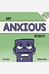 My Anxious Robot: A Children's Social Emotional Book About Managing Feelings of Anxiety (Thoughtful Bots) Kindle Edition