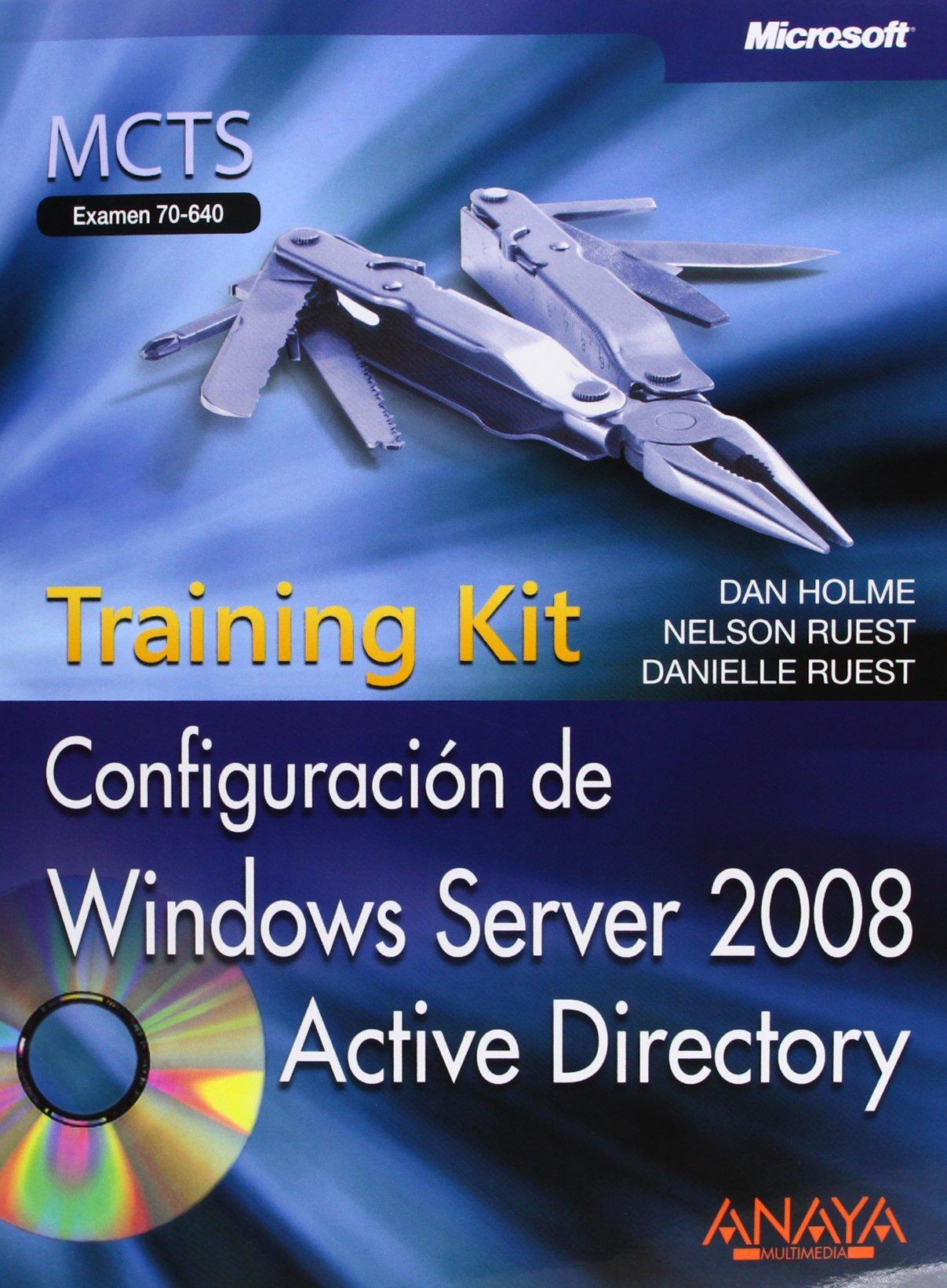 Configuración de Windows Server 2008 Active Directory. Training Kit, MCTS. Examen 70-640 (Manuales Técnicos) Tapa blanda – 16 feb 2009 Dan Holme Nelson Ruest Danielle Ruest ANAYA MULTIMEDIA