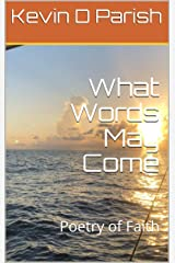 What Words May Come: Poetry of Faith Kindle Edition