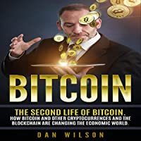 Bitcoin: The Second Life of Bitcoin.: How Bitcoin and Blockchain Are Changing the Economic World