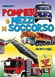 Conoscere i pompieri e i mezzi di soccorso. Con adesivi. Ediz. a colori