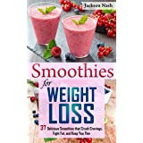 Smoothies for Weight Loss: 37 Delicious Smoothies That Crush Cravings, Fight Fat, And Keep You Thin (Smoothie Recipes - Green