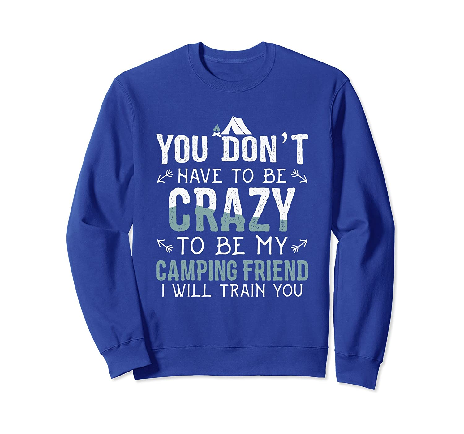 You Don't Have To Be Crazy To Be My Friend Sweatshirt-mt