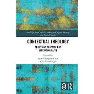 Contextual Theology: Skills and Practices of Liberating Faith (Routledge New Critical Thinking in Religion, Theology and…