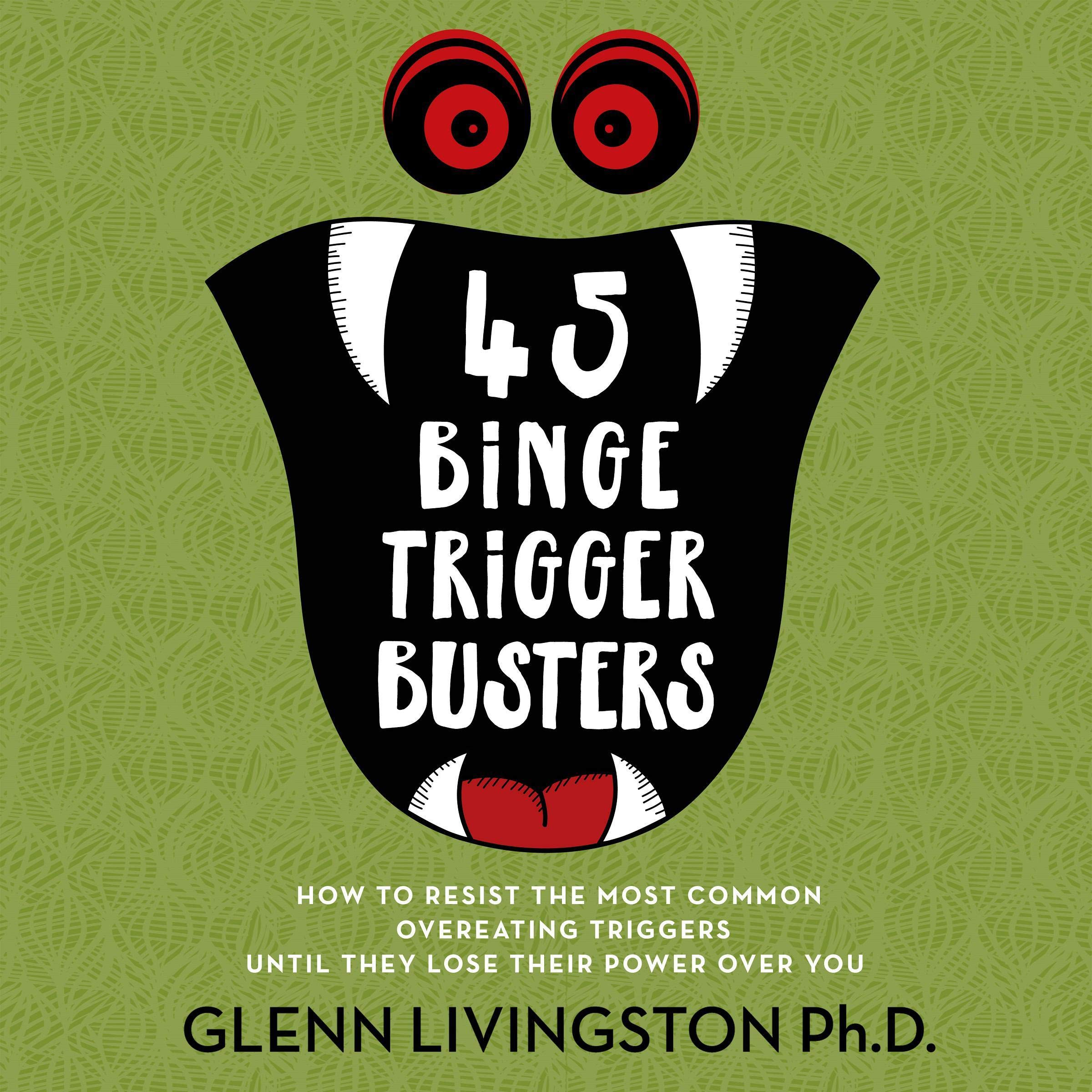 45 Binge Trigger Busters  How To Resist The Most Common Overeating Triggers Until They Lose Their Power Over You