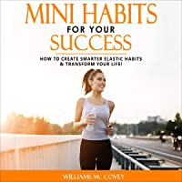 Image for Mini Habits for Your Success: How to Create Smarter Elastic Habits & Transform Your Life!