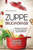 Zuppe bruciagrassi: Dimagrire in 15 giorni con un programma facile ed efficace 100 ricette veg per tutte le stagioni