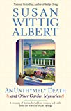 An Unthymely Death and Other Garden Mysteries:  A Treasury of Stories, Herbal Lore, Recipes and Crafts (China Bayles Mystery)