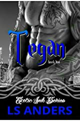 Tegan: Exotic Ink Series (Book Two): Alpha Male Romance Kindle Edition
