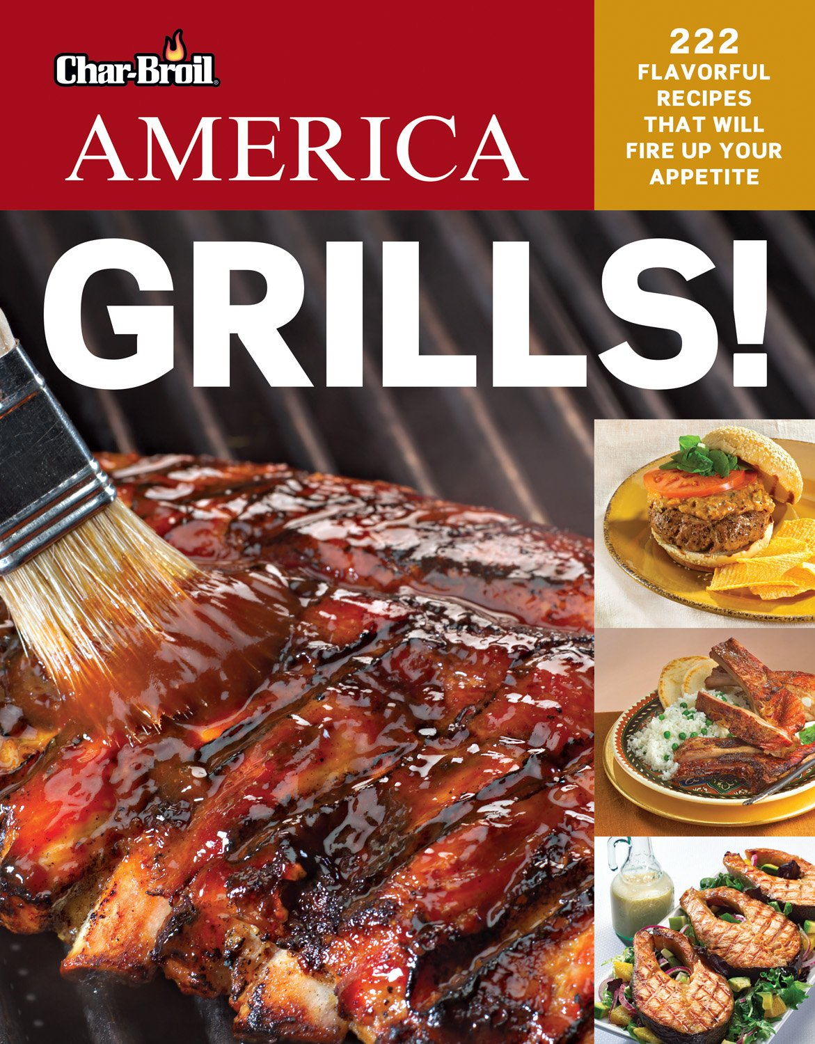 Char-Broil America Grills! 222 Flavorful Recipes That Will Fire Up Your Appetite (Creative Homeowner) Delicious, Easy-to-Follow Recipes for Snacks, Mains, Sides, & Desserts, with Over 250 Photos by Design Originals