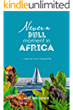 Never a Dull Moment in Africa: ~ Memoir of an Intrepid Life
