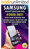 Samsung Galaxy S20 & S20 Plus: 2020-2021 User's Guide to Master Your Samsung Galaxy. 40 Best Tips and Tricks for your…