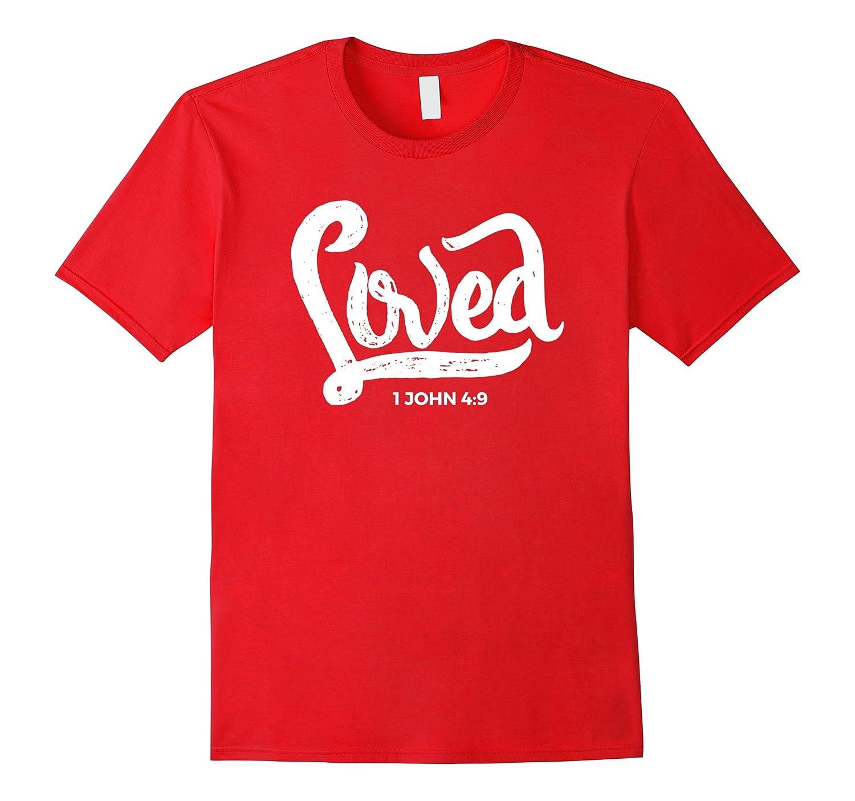 Loved - 1 John 4 9 Christian Bible Verse T Shirt-PL