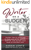 Writer on a Budget (Books for Writers Series, Book 1): Insider tips and resources to help you write, polish, publish, and market your book at minimal cost