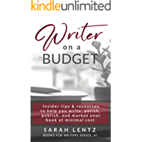 Writer on a Budget (Books for Writers Series, Book 1): Insider tips and resources to help you write, polish, publish…
